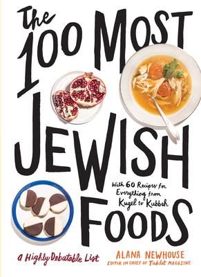 The 100 Most Jewish Foods: A Highly Debatable List Cover Image