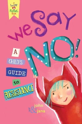 We Say No!: A Child's Guide to Resistance by John Steven & Jana Christy