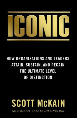 ICONIC: How Organizations and Leaders Attain, Sustain, and Regain the Highest Level of Distinction Cover Image