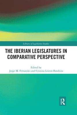 The Iberian Legislatures in Comparative Perspective (Library of Legislative Studies) Cover Image