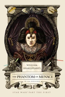 William Shakespeare's The Phantom of Menace: Star Wars Part the First (William Shakespeare's Star Wars #1) Cover Image