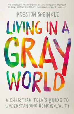 Living in a Gray World: A Christian Teen's Guide to Understanding Homosexuality Cover Image