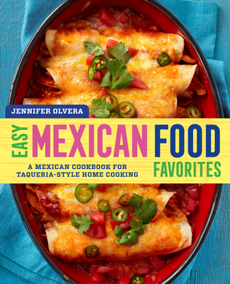 Easy Mexican Food Favorites: A Mexican Cookbook for Taqueria-Style Home Cooking Cover Image