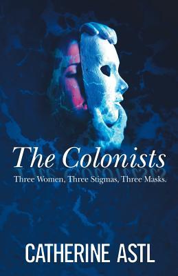 The Colonists: Three Women, Three Stigmas, Three Masks Cover Image