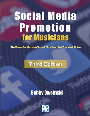 Social Media Promotion For Musicians - Third Edition: The Manual For Marketing Yourself, Your Band, And Your Music Online Cover Image