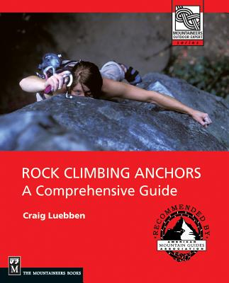 Rock Climbing Anchors: A Comprehensive Guide (Mountaineers Outdoor Expert) Cover Image