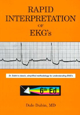 Rapid Interpretation of EKG's: Dr. Dubin's Classic, Simplified Methodology for Understanding EKG's Cover Image