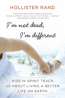 I'm Not Dead, I'm Different: Kids in Spirit Teach Us About Living a Better Life on Earth Cover Image