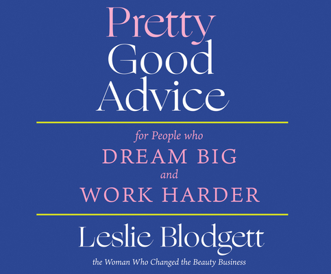 Pretty Good Advice: For People Who Dream Big and Work Harder Cover Image