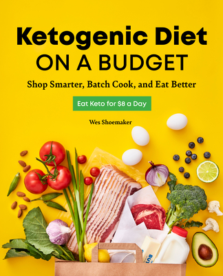 Ketogenic Diet on a Budget: Shop Smarter, Batch Cook, and Eat Better Cover Image