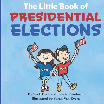 The Little Book of Presidential Elections: (Children's Book about the Importance of Voting, How Elections Work, Democracy, Making Good Choices, Kids A Cover Image