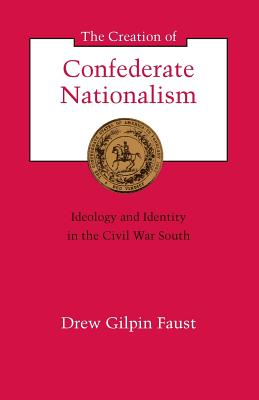 Cover for The Creation of Confederate Nationalism