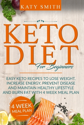 Keto Diet For Beginners: Easy Keto Recipes to lose weight, increase energy, prevent disease and maintain healthy lifestyle and burn fat with 4 Cover Image