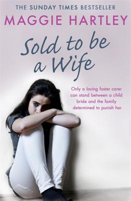 Sold To Be A Wife: Only a determined foster carer can stop a terrified girl from becoming a child bride (A Maggie Hartley Foster Carer Story) Cover Image