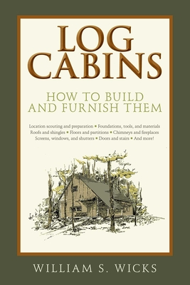 Log Cabins: How to Build and Furnish Them Cover Image