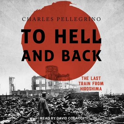 To Hell and Back: The Last Train from Hiroshima Cover Image