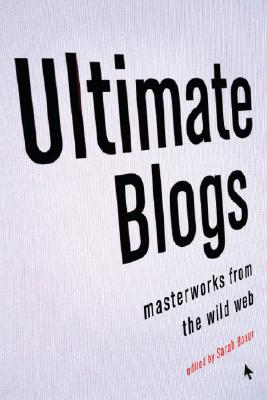 Ultimate Blogs: Masterworks from the Wild Web Cover Image