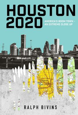 Houston 2020: America's Boom Town - An Extreme Close Up Cover Image