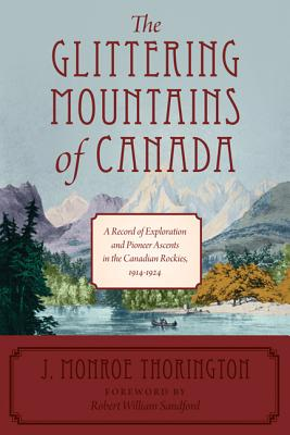 The Glittering Mountains of Canada: A Record of Exploration and Pioneer Ascents in the Canadian Rockies, 1914-1924 Cover Image