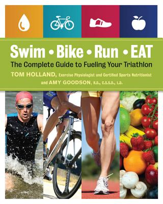 Swim, Bike, Run, Eat: The Complete Guide to Fueling Your Triathlon Cover Image