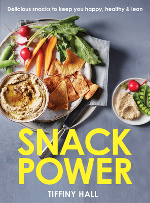 Snack Power: 225 Delicious snacks to keep you happy, healthy and lean Cover Image