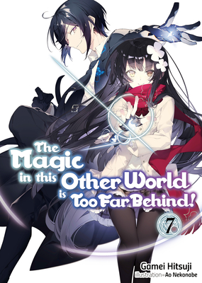 The Magic in This Other World Is Too Far Behind! Volume 7 Cover Image