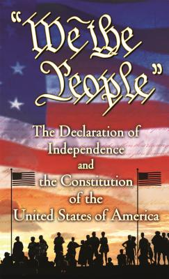We the People: The Declaration of Independence and the Constitution of the United States of America Cover Image