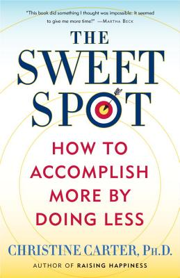 The Sweet Spot: How to Accomplish More by Doing Less Cover Image