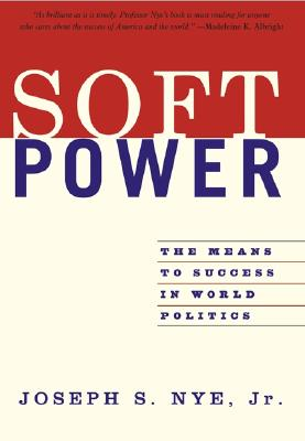 Soft Power: The Means To Success In World Politics Cover Image