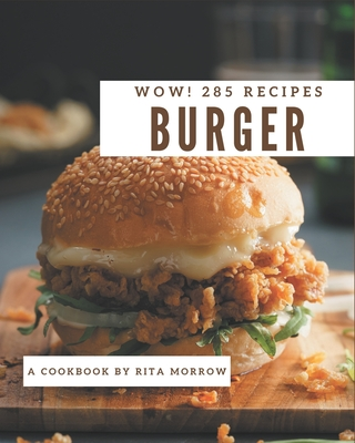 Wow! 285 Burger Recipes: A Burger Cookbook for Effortless Meals Cover Image