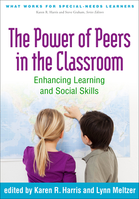 The Power of Peers in the Classroom: Enhancing Learning and Social Skills (What Works for Special-Needs Learners) Cover Image