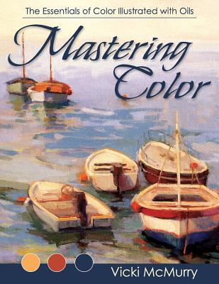 Mastering Color: The Essentials of Color Illustrated with Oils Cover Image