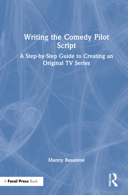 Writing the Comedy Pilot Script: A Step-By-Step Guide to Creating an Original TV Series Cover Image