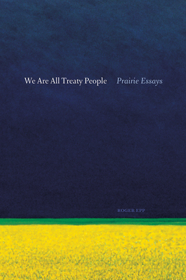 We Are All Treaty People: Prairie Essays Cover Image