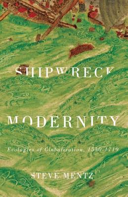 Shipwreck Modernity: Ecologies of Globalization, 1550–1719 Cover Image