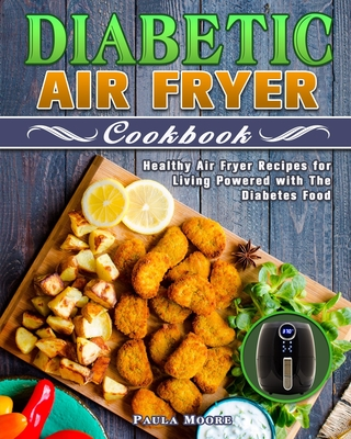 Diabetic Air Fryer Cookbook: Healthy Air Fryer Recipes for Living Powered with The Diabetes Food Cover Image