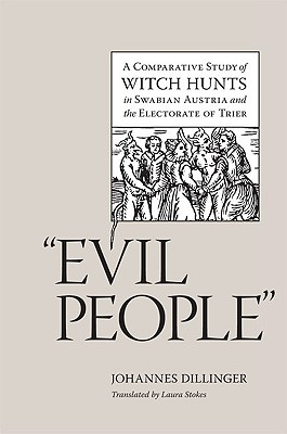Evil People: A Comparative Study of Witch Hunts in Swabian Austria and the Electorate of Trier (Studies in Early Modern German History) Cover Image