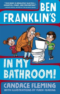 Benjamin Franklin's in My Bathroom! by Candace Fleming