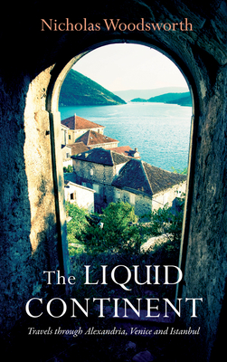 The Liquid Continent: Travels through Alexandria, Venice and Istanbul (Armchair Traveller) Cover Image