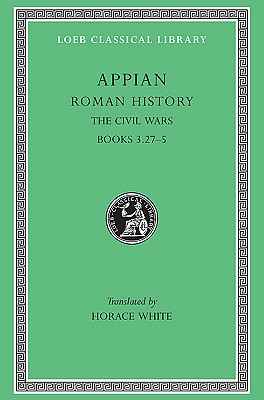 Roman History, Volume IV: The Civil Wars, Books 3.27-5 (Loeb Classical Library #5) Cover Image
