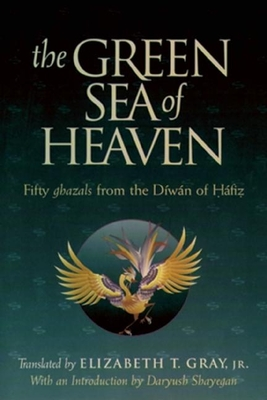 The Green Sea of Heaven: Fifty Ghazals from the Diwan of Hafiz Cover Image
