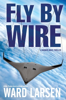 Fly By Wire: A Jammer Davis Thriller Cover Image