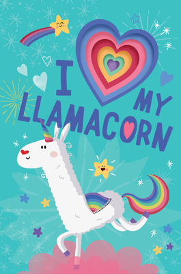 Cover for I Love My Llamacorn (Llamacorn and Friends)