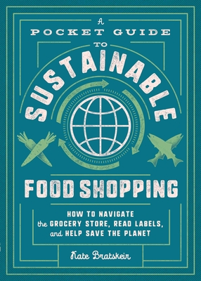 A Pocket Guide to Sustainable Food Shopping: How to Navigate the Grocery Store, Read Labels, and Help Save the Planet Cover Image
