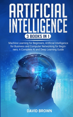 Artificial Intelligence: This Book Includes: Machine Learning for Beginners, Artificial Intelligence for Business and Computer Networking for B Cover Image