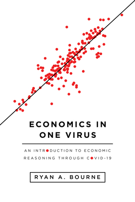 Economics in One Virus: An Introduction to Economic Reasoning Through Covid-19 Cover Image