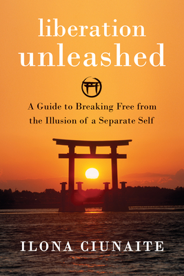 Liberation Unleashed: A Guide to Breaking Free from the Illusion of a Separate Self Cover Image