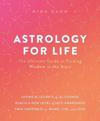 Astrology for Life: The Ultimate Guide to Finding Wisdom in the Stars Cover Image