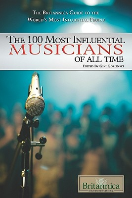 Cover for The 100 Most Influential Musicians of All Time (100 Most Influential...(Rosen Hardcover))
