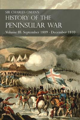 Sir Charles Oman's History of the Peninsular War Volume III: September 1809 - December 1810, Ocaña, Cadiz, Bussaco, Torres Vedras Cover Image